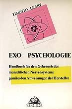 Exo-Psychologie Handbuch für den Gebrauch des menschlichen Nervensystems gemäss den Anweisungen der Hersteller by Timothy Francis Leary (German Edition)