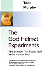 The God Helmet Experiments: The Science that Found God in the Human Brain