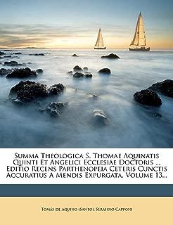 Summa Theologica S. Thomae Aquinatis Quinti Et Angelici Ecclesiae Doctoris ... Editio Recens Parthenopeia Ceteris Cunctis Accuratius A Mendis Expurgata, Volume 13... (Latin Edition)