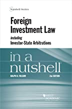 Foreign Investment Law including Investor-State Arbitrations in a Nutshell (Nutshells)