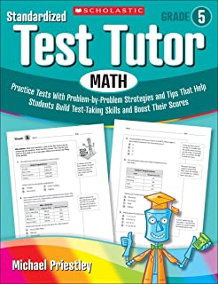 Standardized Test Tutor: Math, Grade 5: Practice Tests with Problem-by-problem Strategies and Tips That Help Students Build Test-Taking Skills and Boost Their Scores