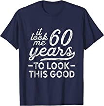 It Took Me 60 Year To Look This Good Shirt 60th Birthday Men