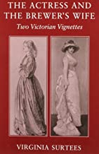 The Actress and the Brewer's Wife: Two Victorian Vignettes