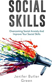 Social Skills: Overcoming Social Anxiety And Improve Your Social Skills