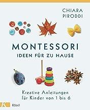 Montessori - Ideen für zu Hause: Kreative Anleitungen für Kinder von 1 bis 6 (German Edition)