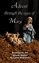 Advent Through the Eyes of Mary: Readings for the Advent Season