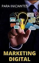 Marketing Digital Para Iniciantes: Aprenda do Zero Como Criar Um Negócio Online