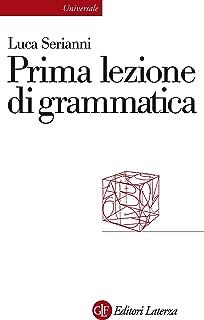 Prima lezione di grammatica (Universale Laterza. Prime lezioni Vol. 863) (Italian Edition)