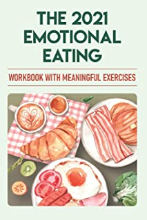 The 2021 Emotional Eating Workbook With Meaningful Exercises: The Emotional Eating Workbook