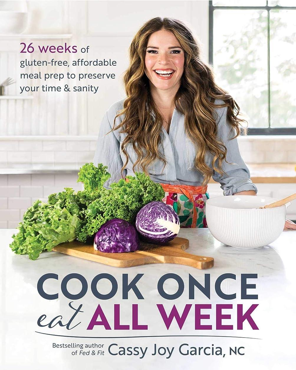 運命アシュリータファーマンチームCook Once, Eat All Week: 26 Weeks of Gluten-Free, Affordable Meal Prep to Preserve Your Time & Sanity (English Edition)