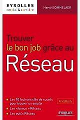 """Trouver le bon job grâce au réseau. Les 10 facteurs clés de succès pour trouver un emploi. Les """"bonus"""" Réseau. Les outils Réseau. Broché"""