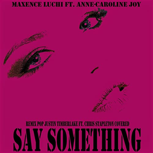 Say Something (feat. Anne-Caroline Joy) [Remix Pop Justin Timberlake ft. Chris Stapleton Covered]
