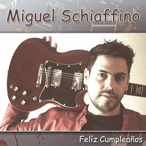 Felíz Cumpleaños by Miguel Schiaffino on Amazon Music ...