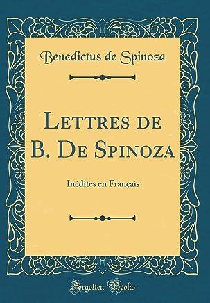 Lettres de B. De Spinoza: Inédites en Français (Classic Reprint)