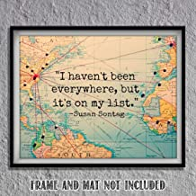 Everywhere Is On My List- Susan Sontag Quotes Map 8 x 10 Wall Art Print- Ready To Frame. Home Decor- Office Decor. Perfect Gift for World Travelers and Those Who Love Travel. Great for Bucket List!