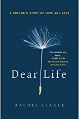 Dear Life: A Doctor's Story of Love and Loss Kindle Edition