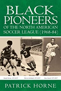 Black Pioneers of the North American Soccer League (1968-84).