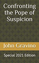Confronting the Pope of Suspicion: Special 2021 Edition