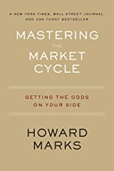 Mastering the Market Cycle: Getting the Odds on Your Side Kindle Edition