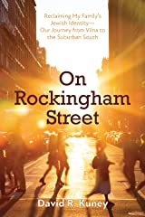 On Rockingham Street: Reclaiming My Family's Jewish Identity—Our Journey from Vilna to the Suburban South Kindle Edition
