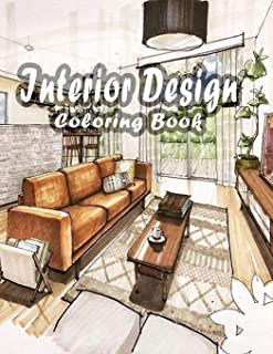 Interior Design Coloring Book: An Adult Coloring Book with Rustic Cabins, Charming Interior Designs, Beautiful Landscapes,...