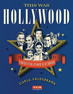 This Was Hollywood: Forgotten Stars and Stories (Turner Classic Movies)