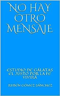 NO HAY OTRO MENSAJE: ESTUDIO DE GÁLATAS EL JUSTO POR LA FE VIVIRÁ (PROCLAMANDO EL MENSAJE nº 2) (Spanish Edition)