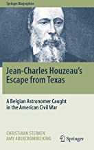 Jean-Charles Houzeau's Escape from Texas: A Belgian Astronomer Caught in the American Civil War (Springer Biographies)