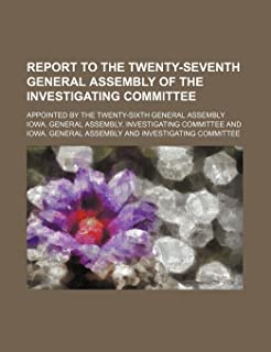 Report to the Twenty-Seventh General Assembly of the Investigating Committee; Appointed by the Twenty-Sixth General Assembly