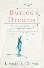 Buried Dreams: From Devastating Loss to Unimaginable Hope