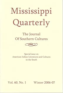 Mississippi Quarterly: The Journal of Southern Cultures: Winter 2006-07; Volume 60, Number 1: Special Issue on American Indian Literature and Cultures in the South