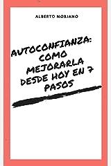 AUTOCONFIANZA: COMO MEJORARLA DESDE HOY EN 7 PASOS (AUTOAYUDA Y SUPERACIÓN PERSONAL nº 15) Edición Kindle