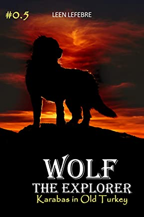 Wolf, the Explorer #0.5 (Karabas in Old Turkey) (YOUNG EAGLE Book 0) (English Edition)