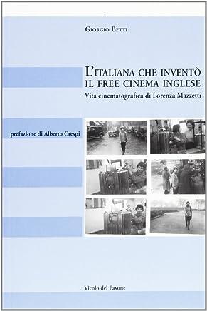 Litaliana che inventò il free cinema inglese. Vita cinematografica di Lorenza Mazzetti