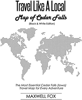 Travel Like a Local - Map of Cedar Falls (Black and White Edition): The Most Essential Cedar Falls (Iowa) Travel Map for E...
