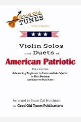 Violin Solos and Duets of American Patriotic Favorites: in First Position and Easy-to-Play Keys (Good Old Tunes Violin Music) Kindle Edition