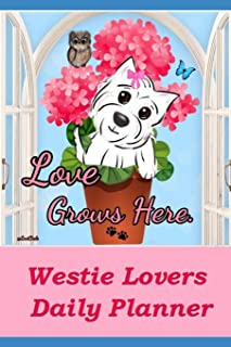 Westie Lovers Daily Planner - Love Grows Here