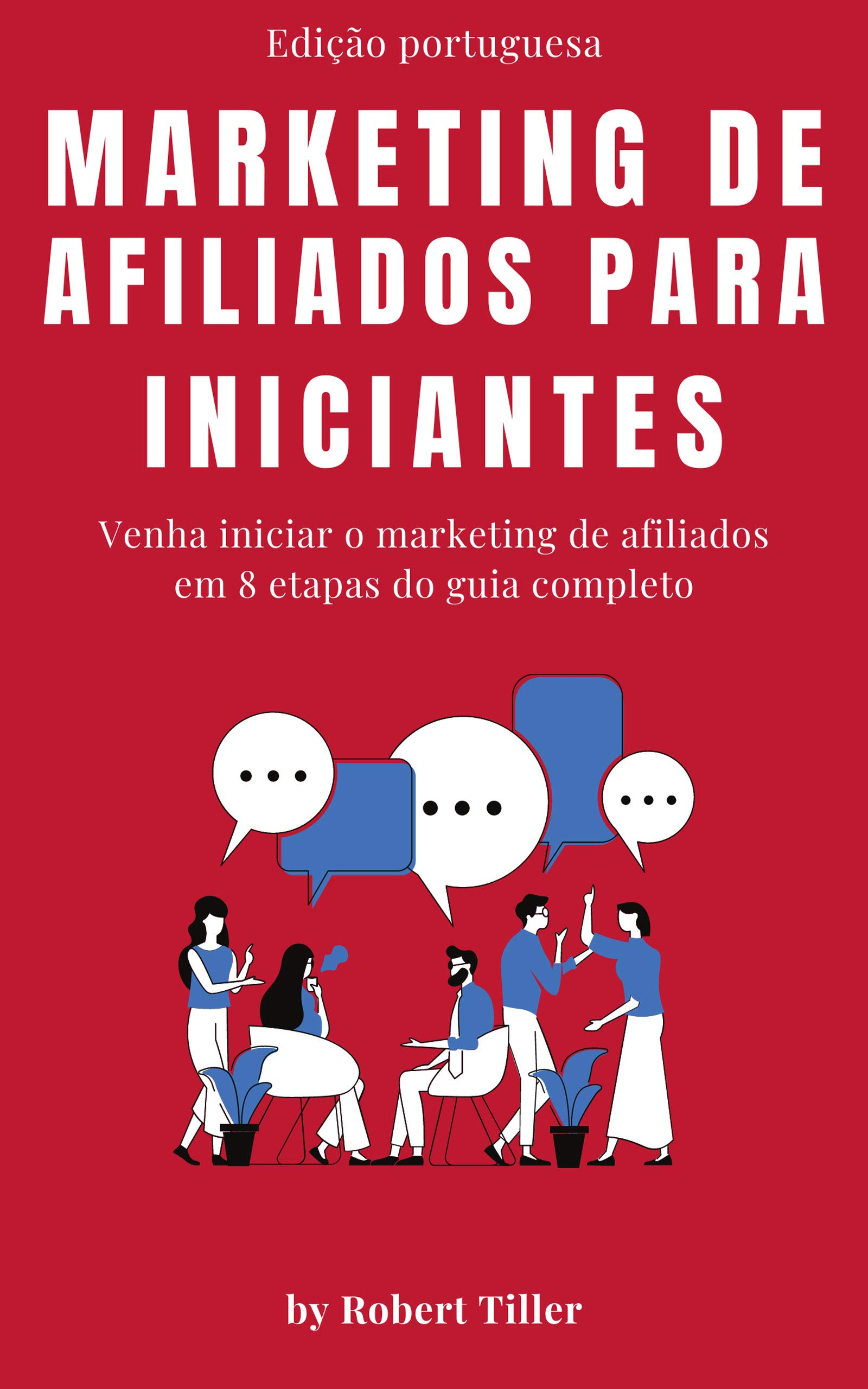 Marketing de afiliados para iniciantes: Guia completo de como iniciar o marketing de afiliados em 8 etapas (Portuguese Edition)