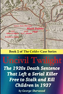 Uncivil Twilight: The 1920s Death Sentence that Left a Serial Killer Free to Stalk and Kill Children in 1937