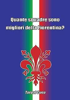 Quante squadre sono migliori della Fiorentina?: Regalo divertente per tifosi della Fiorentina. Il libro è vuoto, perché è la Viola la squadra migliore. ... ultras acf fiorentina (Italian Edition)