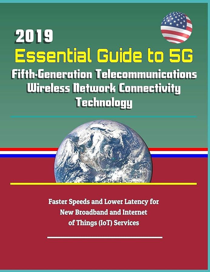 ボックス安らぎスリチンモイ2019 Essential Guide to 5G Fifth-Generation Telecommunications Wireless Network Connectivity Technology: Faster Speeds and Lower Latency for New Broadband and Internet of Things (IoT) Services