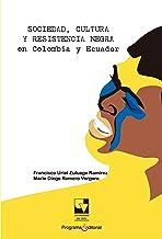 Sociedad, cultura y resistencia negra en Colombia y Ecuador (Libros de investigación nº 3) (Spanish Edition)