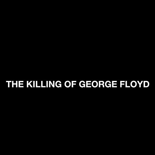 The Killing of George Floyd