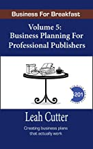 Business Planning for Professional Publishers (Business for Breakfast Book 5)