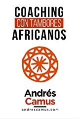 COACHING CON TAMBORES AFRICANOS: Un Arte Milenario para las Empresas del siglo XXI (Spanish Edition) Kindle Edition