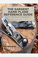 The Sargent Hand Plane Reference Guide For Collectors & Woodworkers: Second Edition Kindle Edition