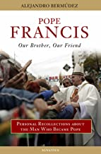 Pope Francis: Our Brother, Our Friend: Personal Recollections about the Man Who Became Pope