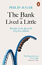 The Bank That Lived a Little: Barclays in the Age of the Very Free Market (English Edition)