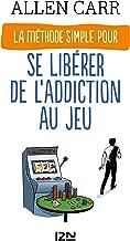 La Méthode simple pour se libérer de l'addiction au jeu (EVOL SANTE BIEN t. 16443) (French Edition)