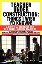 Teacher Under Construction: Things I Wish I'd Known!: A Survival Handbook for New Middle School Teachers (Revised, expanded & updated)